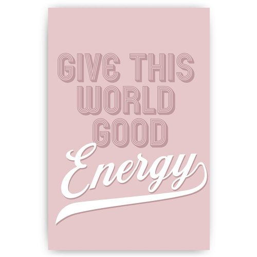 poster give this world good energy