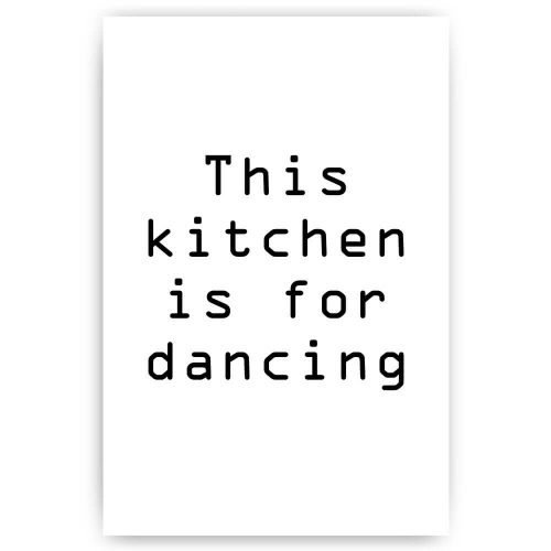 the kitchen is for dancing tekst poster